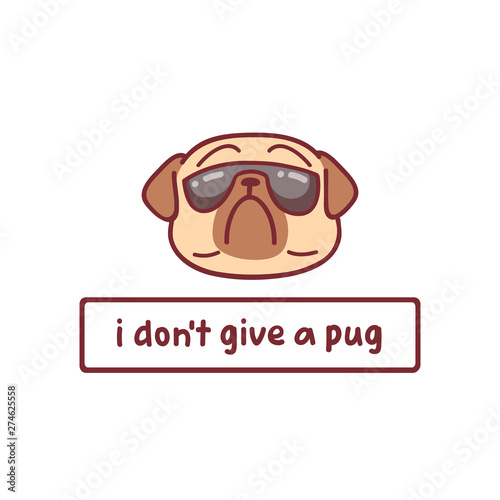 cartoon pug dog character vector illustration with hand drawn lettering quote - Fototapet
