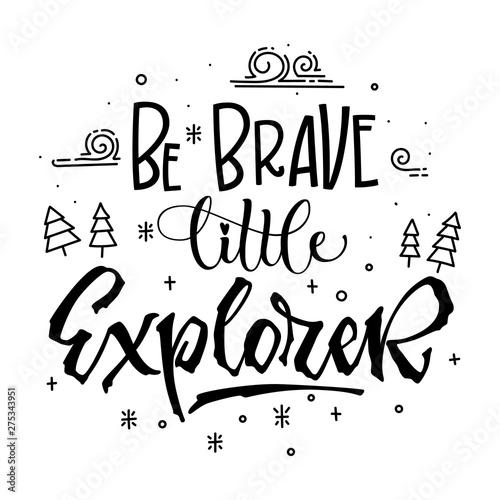 Obraz na plátně Be brave little Explorer quote