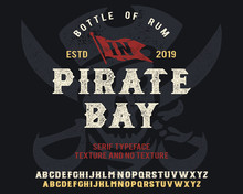 Pirate Bay. Serif Font. Vintage Handmade Typeface. Original Hand Made Font And Logotype. Retro And Vintage Hadmade Logo And Font. Print On Clothes, Sticker.