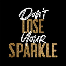 Don't Lose Your Sparkle, Gold And White Inspirational Motivation Quote