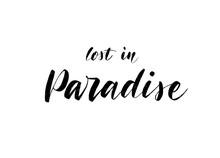 Vector Hand Drawn Summer Inscription Lost In Paradise.