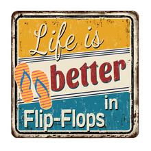Life Is Better In Flip-flops Vintage Rusty Metal Sign