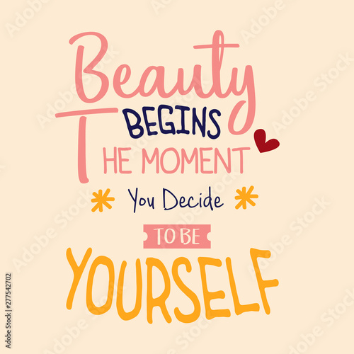 The beauty begins the moment you decide to be yourself ...