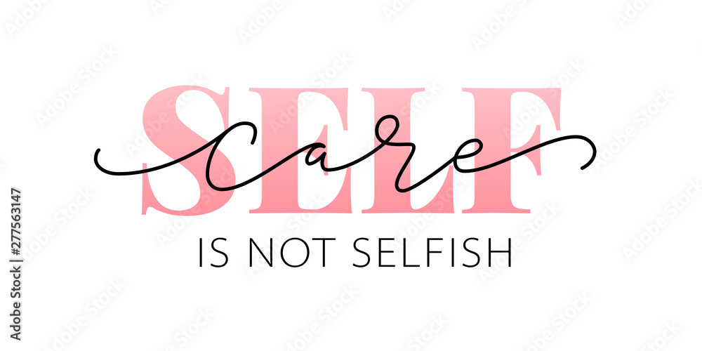 Fototapeta Self care is not selfish. Love yourself quote. Modern calligraphy text of taking care of yourself. Design print for t shirt, pin label, badges, sticker, greeting card, banner. Vector illustration. ego