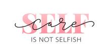 Self Care Is Not Selfish. Love...