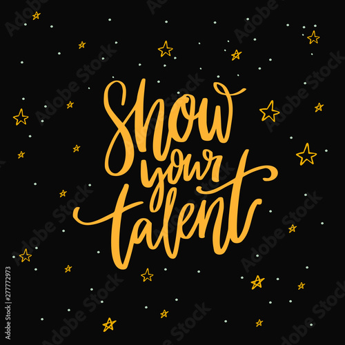 Show your talent sign  Calligraphy inscription on dark background