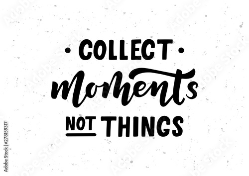 Photo sur Toile Positive Typography Collect moments not things hand drawn lettering