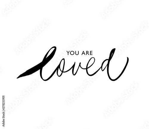 Poster de jardin Positive Typography You are loved ink brush vector inscription. Comforting saying handwritten lettering.