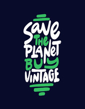 Save The Planet, Buy Vintage. Inspirational Quote About Thrift Shopping And Vintage Stores To Help Reduce Pollution Of The Planet. Hand Lettered Vector Illustration