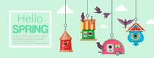Birdhouses With Flying Birds Banner Vector Illustration. Hello Spring. Nesting Boxes To Hang On Tree. Wooden Colorful Construction To Feed Birds, Small Buildings Of Planks With Hole.