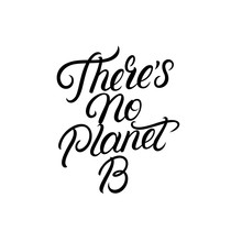 Theres No Planet B Hand Written Lettering.
