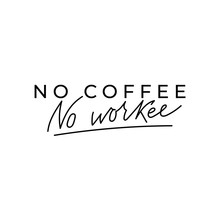 No Coffee No Workee Inspiratio...