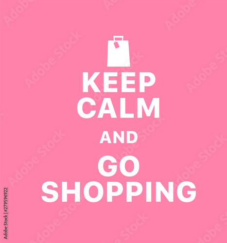 Keep calm and go shopping. Creative poster concept. Typography poster. Card of invitation. Motivation. Modern lettering inspirational quote isolated on pink background