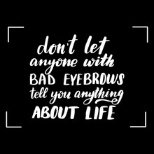 Dont Let Anyone With Bad Eyebr...
