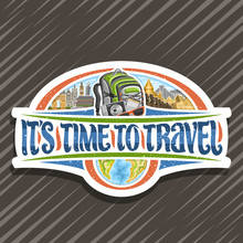Vector Logo For Travel Agency, Cut Paper Sign Board With Illustrations Of Famous European And Asian Places, White Signboard With Decorative Font For Words It's Time To Travel On Abstract Background.