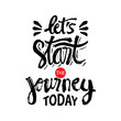 Let's start the journey today. Motivational quote calligraphy