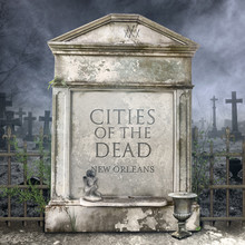 Cities Of The Dead New Orleans...