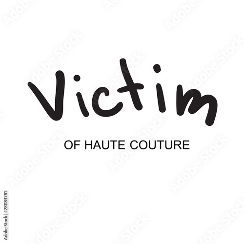Valokuva  Design for t-shirt with inscription Victim of high fashion