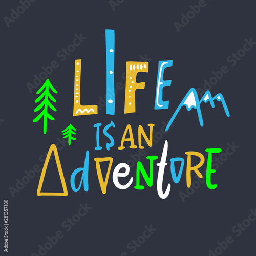 Poster Positive Typography Life is an Adventure hand drawn vector illustration and lettering. Isolated on black background.