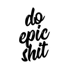 Do Epic Shit - Trendy Calligra...