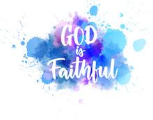 God Is Faithful - Handwritten Lettering On Watercolor Spalsh