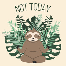 "Happy Smiling Sloth Meditating Against Green Tropical Leaves And Text ""Not Today"". Funny Card With Cartoon Animal."