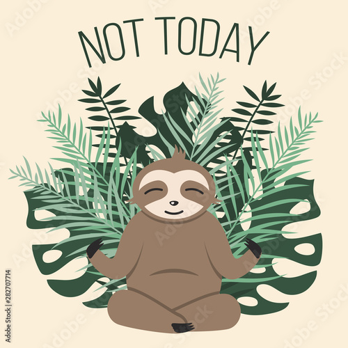 Photo Happy smiling sloth meditating against green tropical leaves and text Not Today