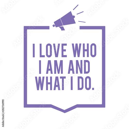 Obraz na plátně Handwriting text writing I Love Who I Am And What I Do
