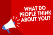 Conceptual hand writing showing What Do People Think About You question. Business photo showcasing Opinion of others Considerations Megaphone red background important message speaking loud