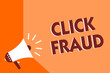 Conceptual hand writing showing Click Fraud. Business photo text practice of repeatedly clicking on advertisement hosted website Megaphone loudspeaker orange background important message speaking