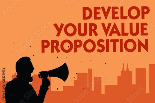 Photo Text sign showing Develop Your Value Proposition