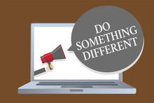 Text Sign Showing Do Something Different. Conceptual Photo Be Unique Think Outside Of The Box Have Some Fun Laptop Desktop Speaker Alarming Warning Sound Announcements Indication Idea