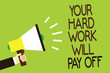 Leinwanddruck Bild - Conceptual hand writing showing Your Hard Work Will Pay Off. Business photo showcasing increasing work effort will lead to great things Man holding megaphone green background message speaking loud
