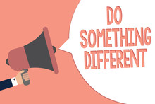 Conceptual Hand Writing Showing Do Something Different. Business Photo Text Be Unique Think Outside Of The Box Have Some Fun Recall Remember Text Social Notice Speaker Announcement Awareness