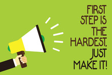 Conceptual Hand Writing Showing First Step Is The Hardest, Just Make It. Business Photo Showcasing Dont Give Up On Final Route Man Holding Megaphone Green Background Message Speaking Loud