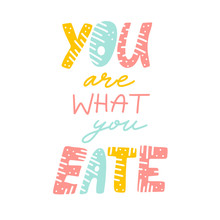 You Are What You Eate. Flat Hand Drawn Lettering. Hand Written Text. Poster. Post Card. Message. Motivating Hand Written Quote, Slogan. T - Shirt Design. Vector Illustration.