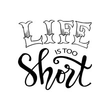 Life Is Too Short. Motivational Quote.