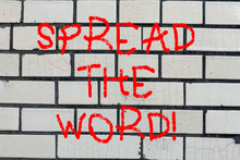 Conceptual Hand Writing Showing Spread The Word. Business Photo Text Communicate The News To Everybody Make Something Popular Brick Wall Art Like Graffiti Motivational Call Written On The Wall