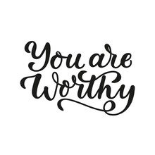 You Are Worthy Lettering Motivation Card Vector Illustration. Inspirational Quote Written In Black Font On White Background Flat Style. Motivational And Print For Card, T-shirt, Textile