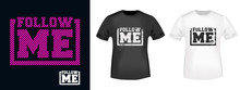 Follow Me T-shirt Print For T Shirts Applique, Fashions Slogan, Tee Badge, Label, Tag Clothing, Jeans, And Casual Wear