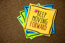 Writing Note Showing Keep Moving Forward. Business Photo Showcasing Improvement Career Encouraging Go Ahead Be Better Papers Beautiful Colours Messages Feelings Card Birthday Valentine