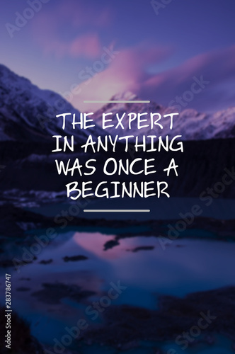 Inspirational life quotes - The expert in anything was once a beginner Wallpaper Mural