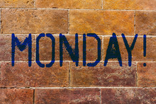 Conceptual Hand Writing Showing Monday. Concept Meaning First Day Of The Week Back To Work Weekend Is Over Wakeup Early Brick Wall Art Like Graffiti Motivational Written On Wall