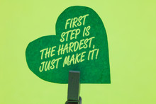 Conceptual Hand Writing Showing First Step Is The Hardest, Just Make It. Business Photo Showcasing Dont Give Up On Final Route Clothespin Holding Green Paper Heart Romantic Message Ideas