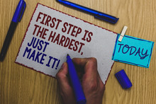 Conceptual Hand Writing Showing First Step Is The Hardest, Just Make It. Business Photo Text Dont Give Up On Final Route Man Holding Marker Paper Clothespin Express Ideas Wooden Table