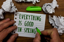 Word Writing Text Everything Is Good In Spring. Business Concept For Happiness For The Season Enjoy Nature Hand Hold Green Pen And Words On White Page Paper Lobs Around On Wooden Desk