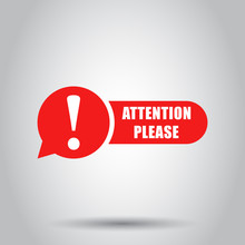 Attention Please Sign Icon In Flat Style. Warning Information Vector Illustration On Isolated Background. Exclamation Business Concept.
