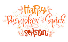 Happy Pumpkin Spice Season - Quote. Autumn Pumpkin Spice Season Handdrawn Lettering Phrase.