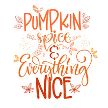 Pumpkin Spice And Everything Nice - Quote. Autumn Pumpkin Spice Season Handdrawn Lettering Phrase.
