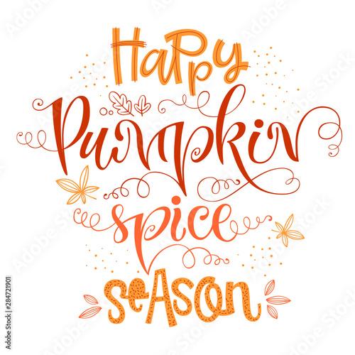 Happy Pumpkin spice season - quote. Autumn pumpkin spice season handdrawn lettering phrase. Fototapete